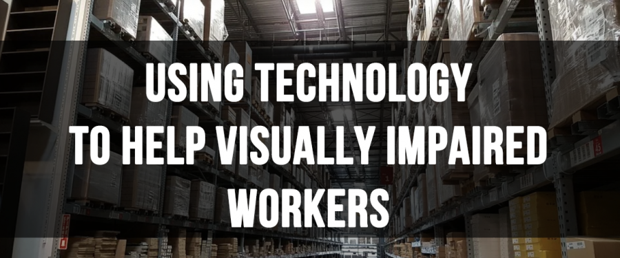 Using Technology to Help Visually Impaired Workers