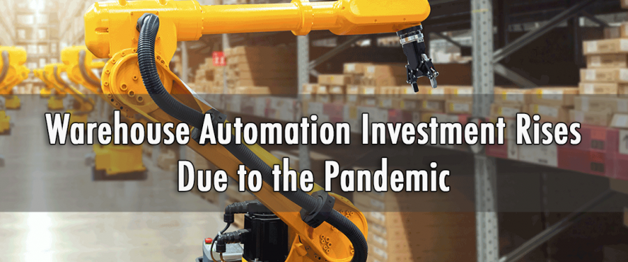 Interest In Warehouse Automation Investment Rises Due to the Pandemic