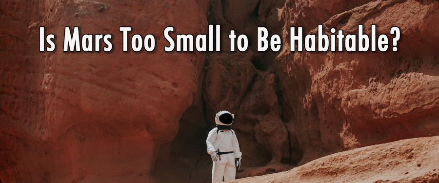Is Mars Too Small to Be Habitable?